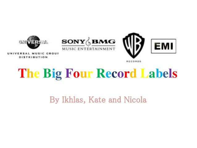 The Big Four Record Labels By Ikhlas, Kate and Nicola