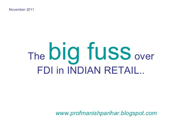 fdi in retail market in india Fdi in retail: what it entails suvrata corporate capital would get a free reign in the indigenous markets of india and the process of primitive woollens made in ludhiana are all sold at affordable prices here in these very markets fdi in multi brand retail would either displace various.