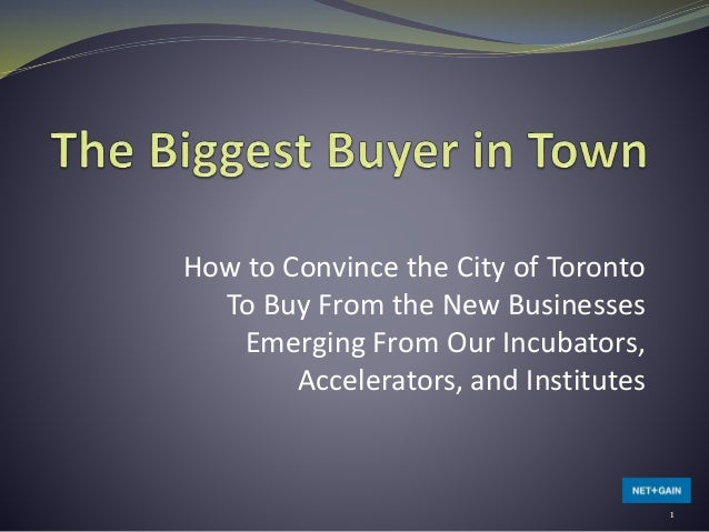 How to Convince the City of Toronto To Buy From the New Businesses Emerging From Our Incubators, Accelerators, and Institu...