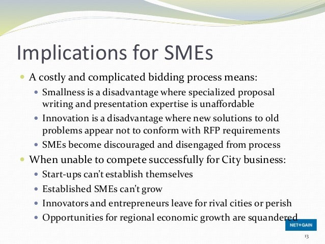 Implications for SMEs  A costly and complicated bidding process means:  Smallness is a disadvantage where specialized pr...