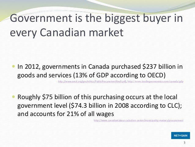 Government is the biggest buyer in every Canadian market  In 2012, governments in Canada purchased $237 billion in goods ...