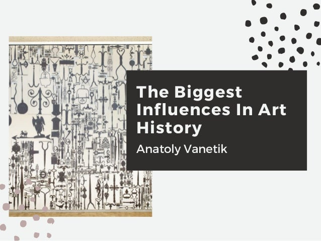 The Biggest Influences In Art History Anatoly Vanetik