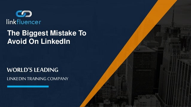 WORLD'S LEADING LINKEDIN TRAINING COMPANY The Biggest Mistake To Avoid On LinkedIn
