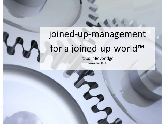 Joined-up-management for a Joined-up-World™ By Colin Beveridge www.colin-beveridge.com Joined-up-management for a Joined-u...