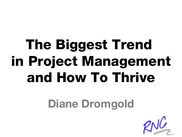 The Biggest Trend in Project Management and How To Thrive Diane Dromgold