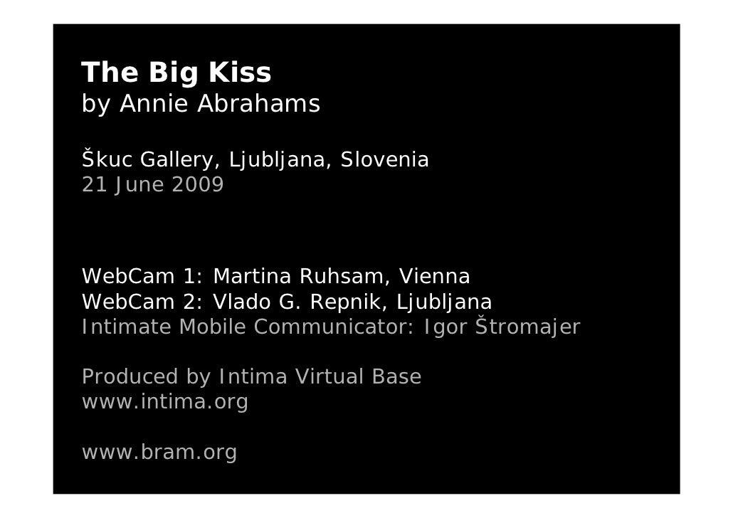 The Big Kiss by Annie Abrahams  Škuc Gallery, Ljubljana, Slovenia 21 June 2009    WebCam 1: Martina Ruhsam, Vienna WebCam ...