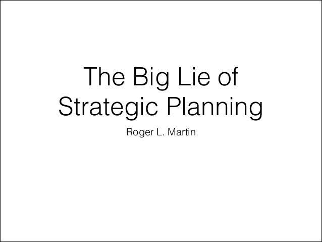 The Big Lie of Strategic Planning Roger L. Martin