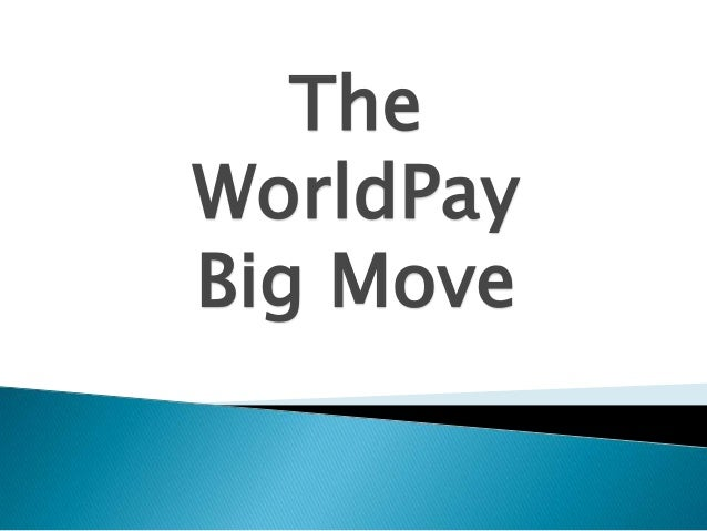 The WorldPay Big Move