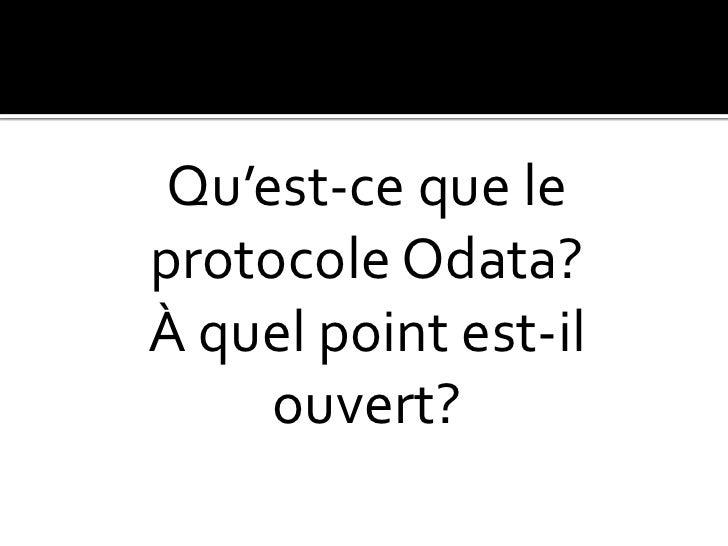 Qu'est-ce que le protocole Odata?  <br />À quel point est-il ouvert? <br />