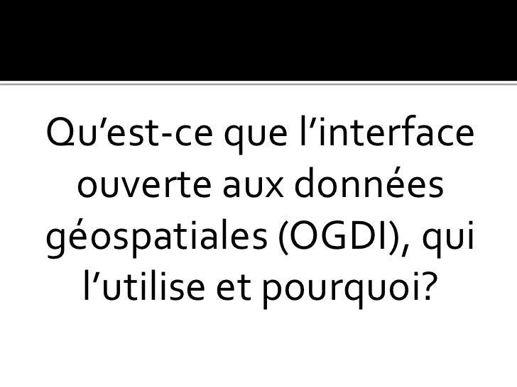 Qu'est-ce que l'interface ouverte aux données géospatiales (OGDI), qui l'utilise et pourquoi? <br />