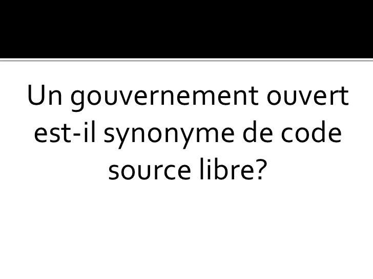 Un gouvernement ouvert est-il synonyme de code source libre? <br />