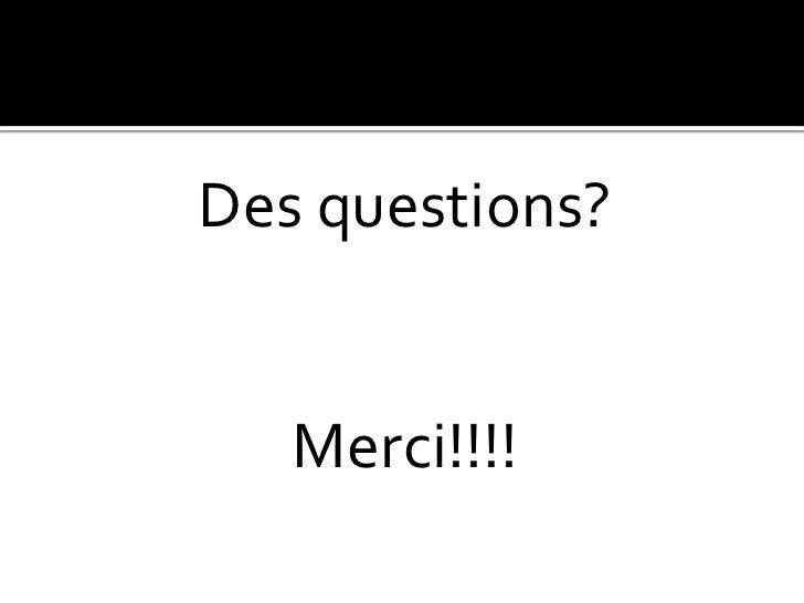 Des questions?<br />Merci!!!!<br />