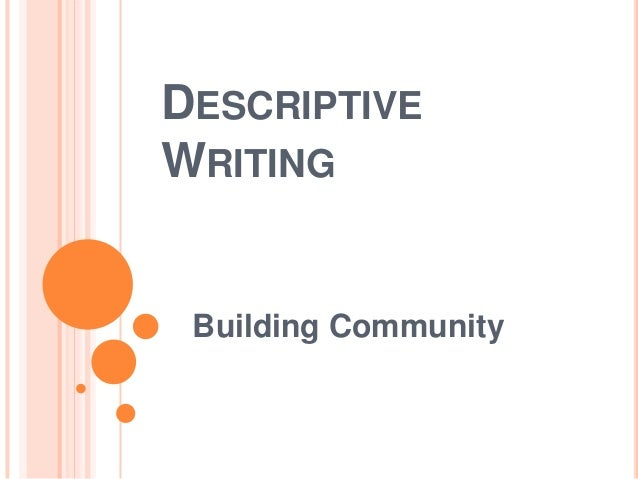 descriptive essay about building Writing a descriptive essay on food can be a very interesting activity this is particularly so because every person has a liking for a specific type of food therefore, one can decide to write an essay that describes the various methods of preparing a given food.