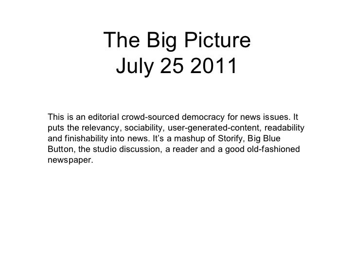 <ul><li>The Big Picture July 25 2011 </li></ul>This is an editorial crowd-sourced democracy for news issues. It puts the r...