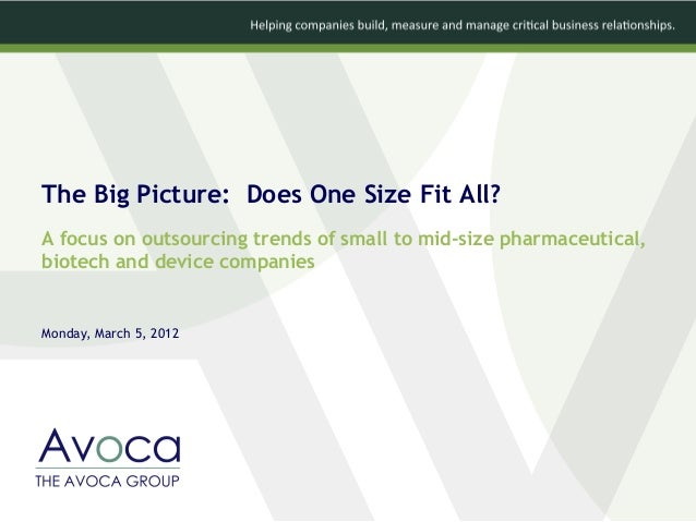 The Big Picture: Does One Size Fit All? A focus on outsourcing trends of small to mid-size pharmaceutical, biotech and dev...