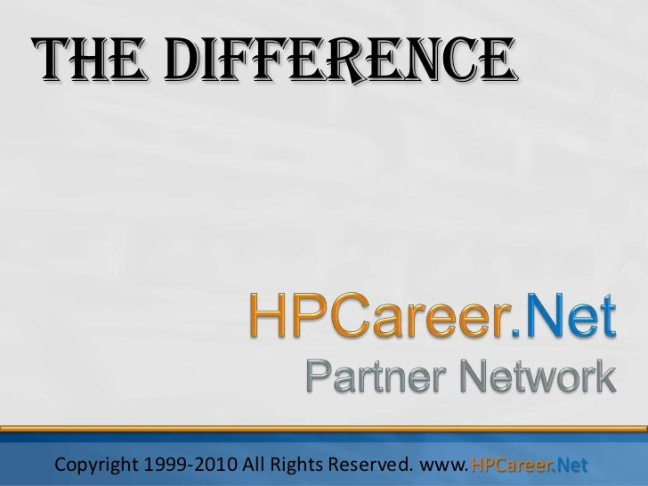 The Difference<br />HPCareer.Net<br />Partner Network<br />Copyright 1999-2010 All Rights Reserved. www.HPCareer.Net <br />