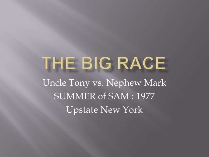 THE BIG RACE<br />Uncle Tony vs. Nephew Mark <br />SUMMER of SAM : 1977<br />Upstate New York<br />