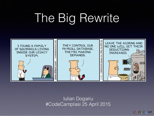 The Big Rewrite Iulian Dogariu #CodeCampIasi 25 April 2015