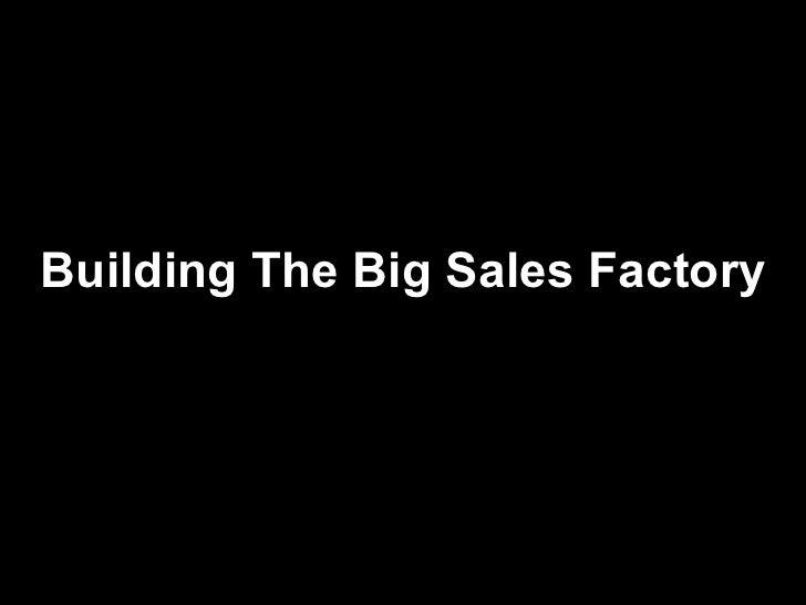 Building The Big Sales Factory