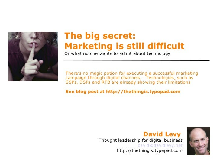 The big secret:  Marketing is still difficult  Or what no one wants to admit about technology There's no magic potion for ...