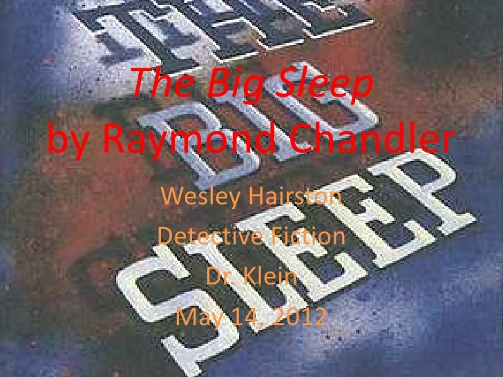 The Big Sleepby Raymond Chandler     Wesley Hairston     Detective Fiction         Dr. Klein      May 14, 2012