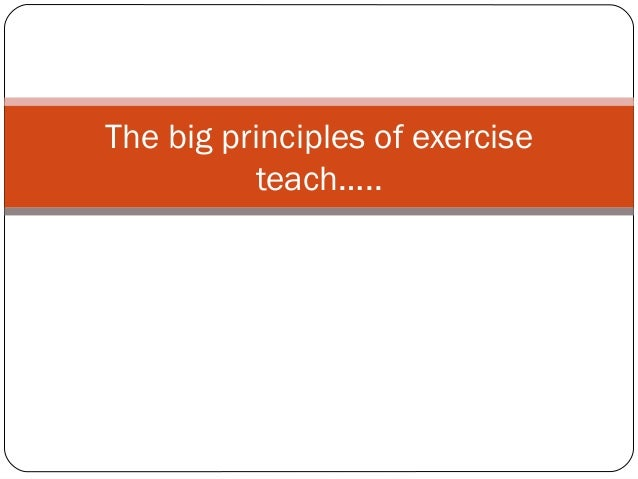The big principles of exercise teach…..