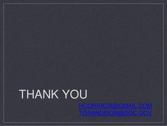 THANK YOU HCORRADA@GMAIL.COM TGRANDISON@DOC.GOV