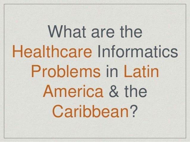 What are the Healthcare Informatics Problems in Latin America & the Caribbean?