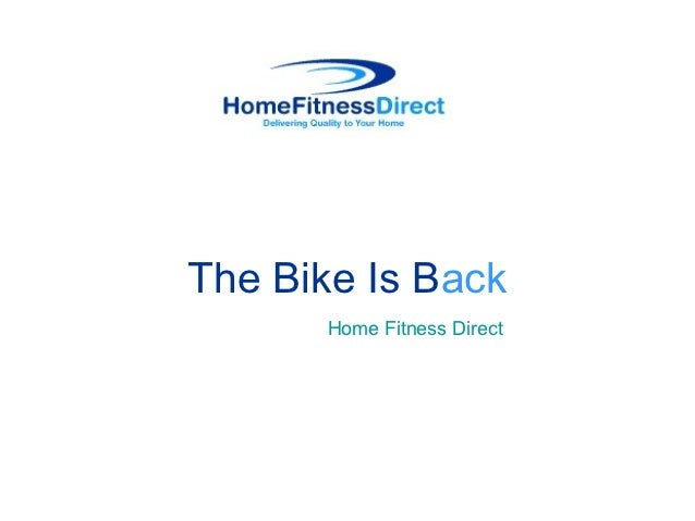 The Bike Is Back      Home Fitness Direct
