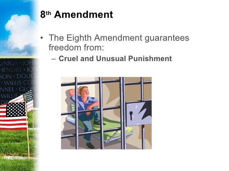 the 8th amendment essay The eighth amendment to the constitution bars the federal government from imposing cruel and unusual punishment for federal crimes and the due process clause of the fourteenth amendment keeps the states from doing the same for state crimes the supreme court has the final say in what constitutes cruel and unusual.