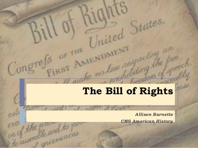 The Bill of Rights            Allison Barnette       CMS American History