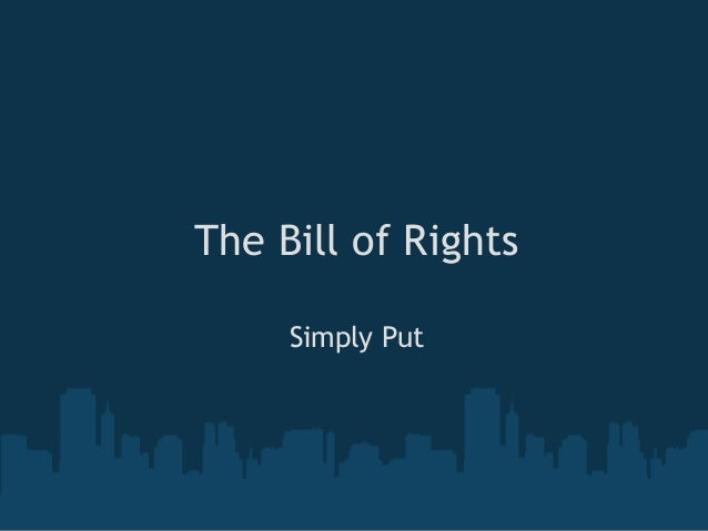 The Bill of Rights     Simply Put