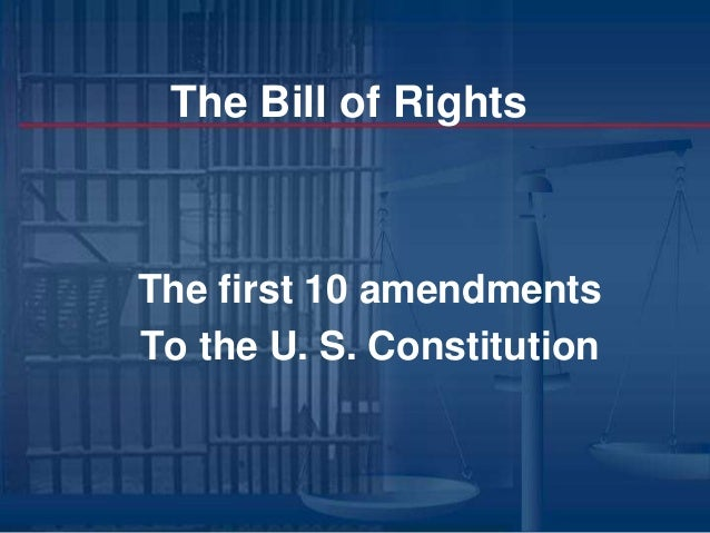 The Bill of RightsThe first 10 amendmentsTo the U. S. Constitution