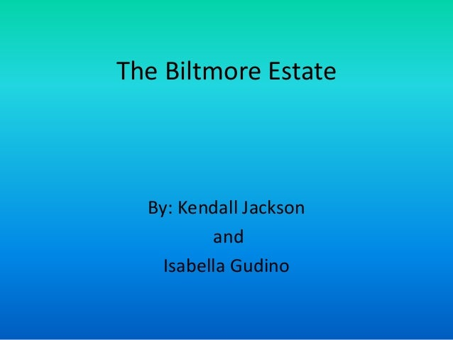 The Biltmore Estate By: Kendall Jackson and Isabella Gudino
