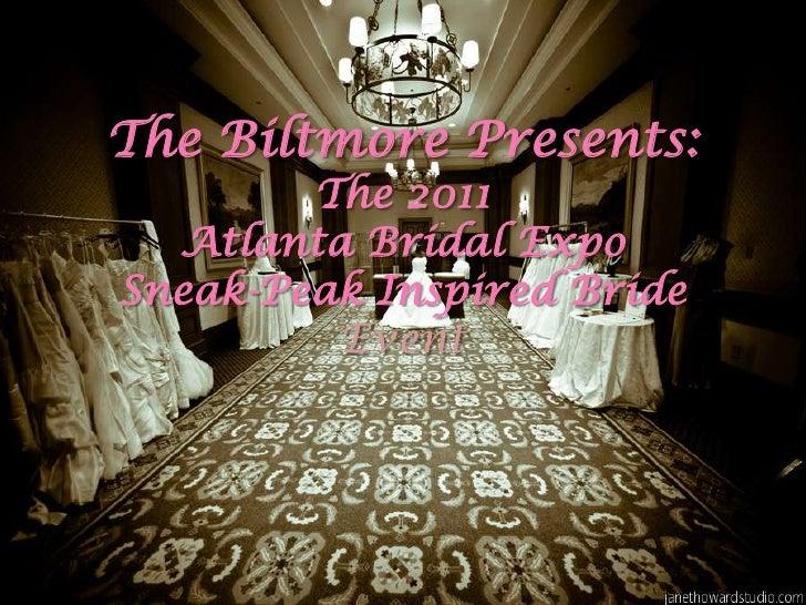 The Biltmore Presents:        The 2011  Atlanta Bridal ExpoSneak-Peak Inspired Bride         Event