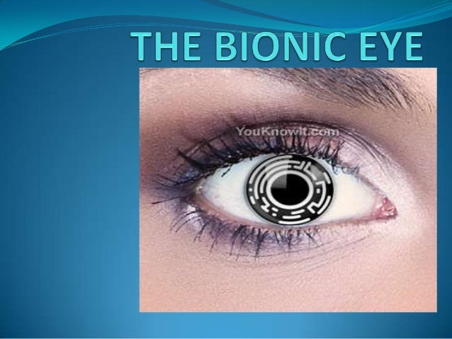 CONTENTS:-  WHAT IS BIONIC EYE ?  BIOLOGY OF EYE  BLINDNESS  TECHNIQUES FOR BIONIC EYE  MARC  ADVANTAGES & DISADVANT...