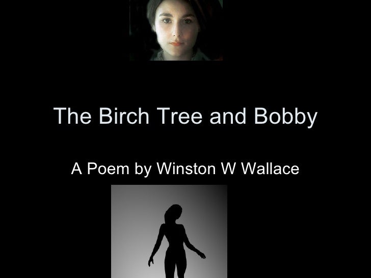 The Birch Tree and Bobby A Poem by Winston W Wallace