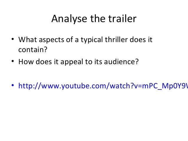 Analyse the trailer • What aspects of a typical thriller does it contain? • How does it appeal to its audience?  • http://...