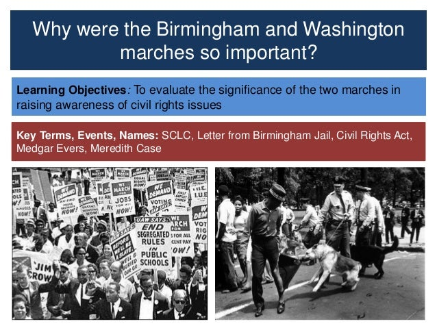 Why were the Birmingham and Washington marches so important? Learning Objectives: To evaluate the significance of the two ...