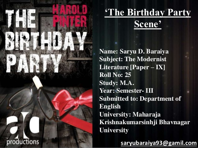 'The Birthday Party  Scene'  Name: Saryu D. Baraiya  Subject: The Modernist  Literature [Paper – IX]  Roll No: 25  Study: ...