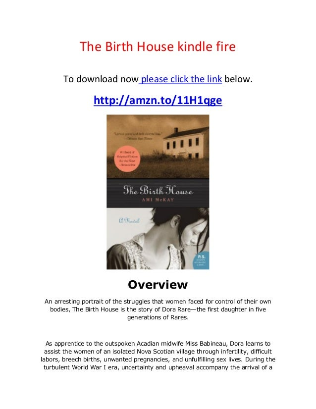 The Birth House kindle fire To download now please click the link below. http://amzn.to/11H1qge Overview An arresting port...