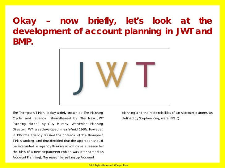 FIG 6 – JWT ACCOUNT PLANNING                                        Implications for the Agency                           ...