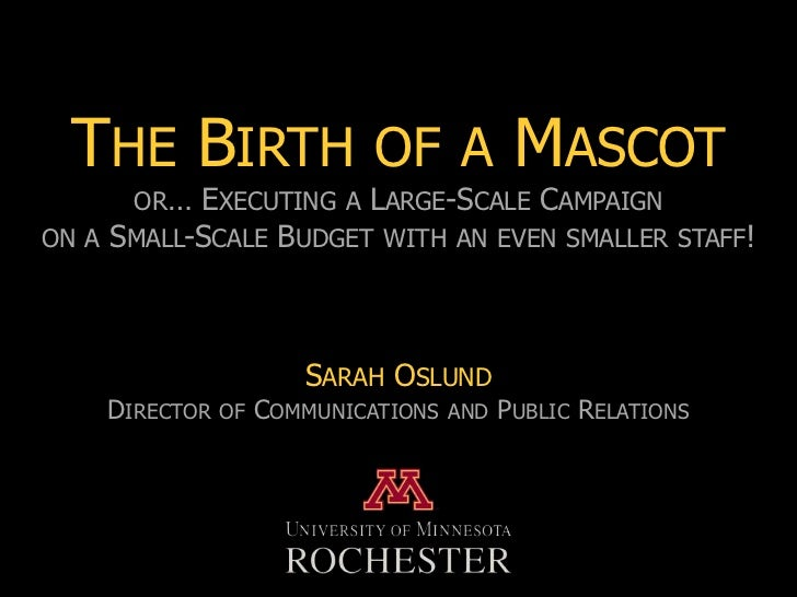THE BIRTH OF A MASCOT      OR… EXECUTING A LARGE-SCALE CAMPAIGNON A SMALL-SCALE BUDGET WITH AN EVEN SMALLER STAFF!        ...