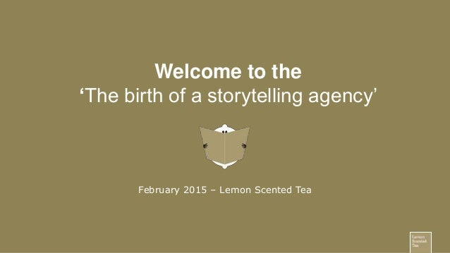Welcome to the 'The birth of a storytelling agency' February 2015 – Lemon Scented Tea