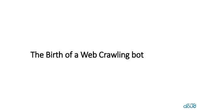 The Birth of a Web Crawling bot
