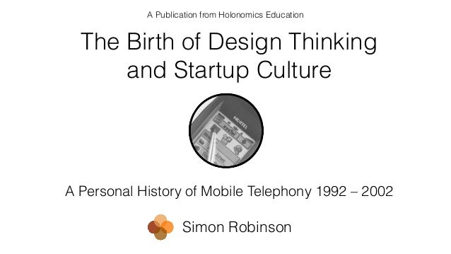 A Personal History of Mobile Telephony 1992 – 2002 A Publication from Holonomics Education Simon Robinson The Birth of Des...
