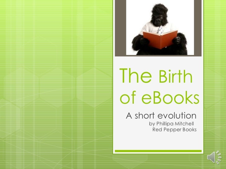 The  Birth of eBooks A short evolution by Phillipa Mitchell  Red Pepper Books