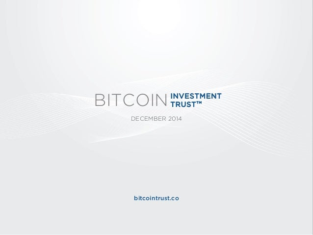 DECEMBER 2014  bitcointrust.co  BITCOIN  INVESTMENT  TRUSTTM