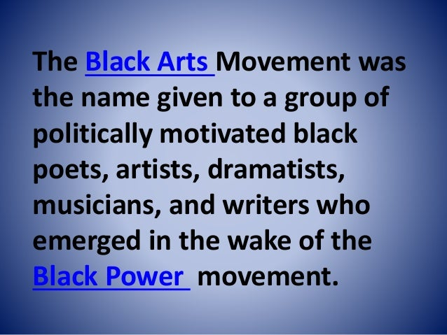 essays on the black arts movement The thirties were less dramatic than the 1920s or the 1960s for african american protest poetry,  the black aesthetic and the black arts movement perhaps protest .