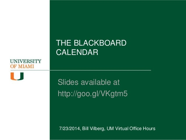 THE BLACKBOARD CALENDAR Slides available at http://goo.gl/VKgtm5 7/23/2014, Bill Vilberg, UM Virtual Office Hours